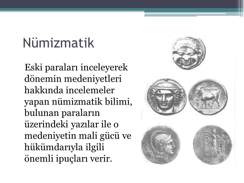 Nümizmatik Eski paraları inceleyerek dönemin medeniyetleri hakkında incelemeler yapan nümizmatik bilimi, bulunan paraların üzerindeki yazılar ile o me