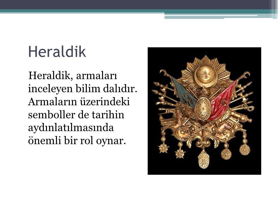 Heraldik Heraldik, armaları inceleyen bilim dalıdır. Armaların üzerindeki semboller de tarihin aydınlatılmasında önemli bir rol oynar.