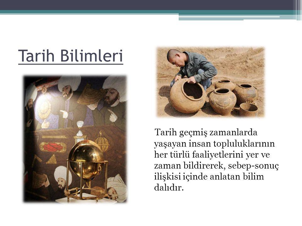 Tarih biliminin arkeoloji ve antropoloji gibi pek çok yardımcı bilimi vardır.