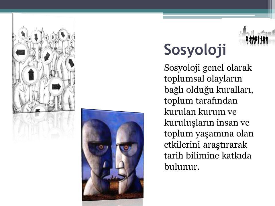 Sosyoloji Sosyoloji genel olarak toplumsal olayların bağlı olduğu kuralları, toplum tarafından kurulan kurum ve kuruluşların insan ve toplum yaşamına