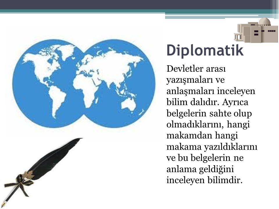 Diplomatik Devletler arası yazışmaları ve anlaşmaları inceleyen bilim dalıdır. Ayrıca belgelerin sahte olup olmadıklarını, hangi makamdan hangi makama