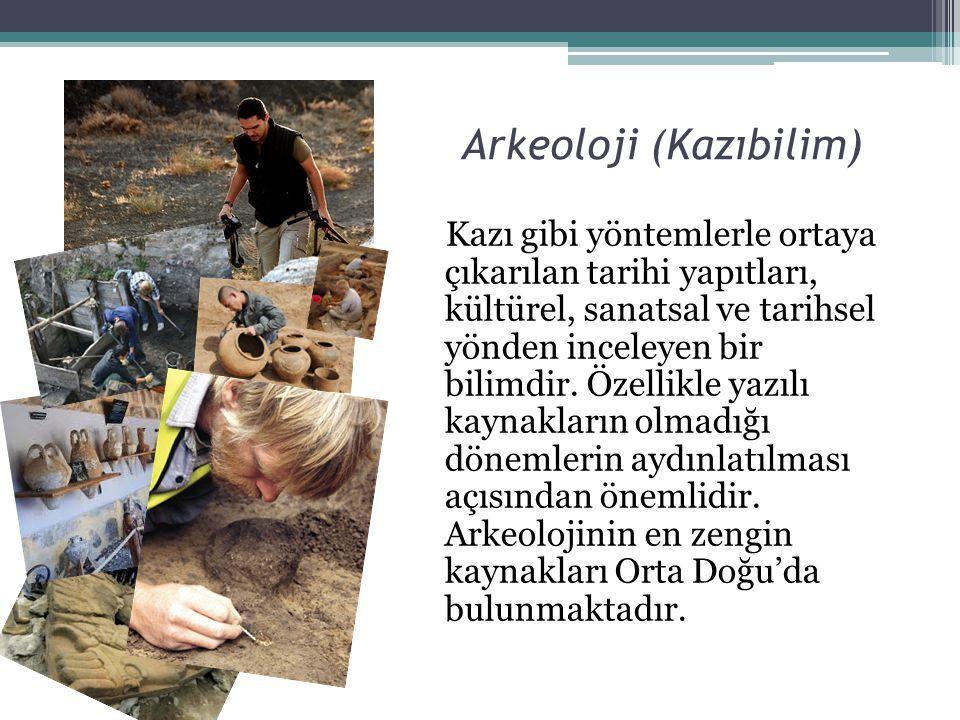 Arkeoloji (Kazıbilim) Kazı gibi yöntemlerle ortaya çıkarılan tarihi yapıtları, kültürel, sanatsal ve tarihsel yönden inceleyen bir bilimdir. Özellikle