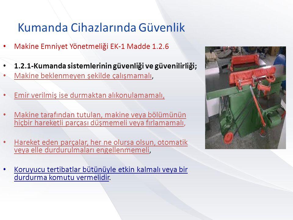 Kumanda Cihazlarında Güvenlik • Makine Emniyet Yönetmeliği EK-1 Madde 1.2.6 • 1.2.1-Kumanda sistemlerinin güvenliği ve güvenilirliği; • Makine beklenm