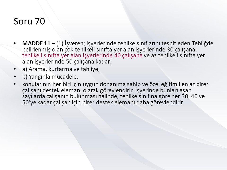 Soru 70 • MADDE 11 – (1) İşveren; işyerlerinde tehlike sınıflarını tespit eden Tebliğde belirlenmiş olan çok tehlikeli sınıfta yer alan işyerlerinde 3