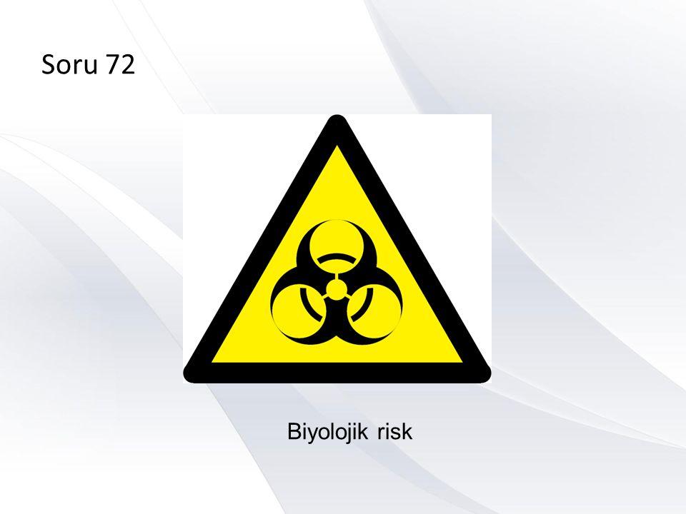 Soru 72 Biyolojik risk