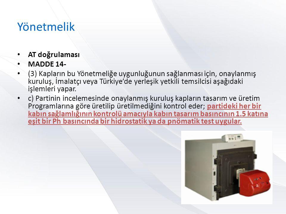 Yönetmelik • AT doğrulaması • MADDE 14- • (3) Kapların bu Yönetmeliğe uygunluğunun sağlanması için, onaylanmış kuruluş, İmalatçı veya Türkiye'de yerle