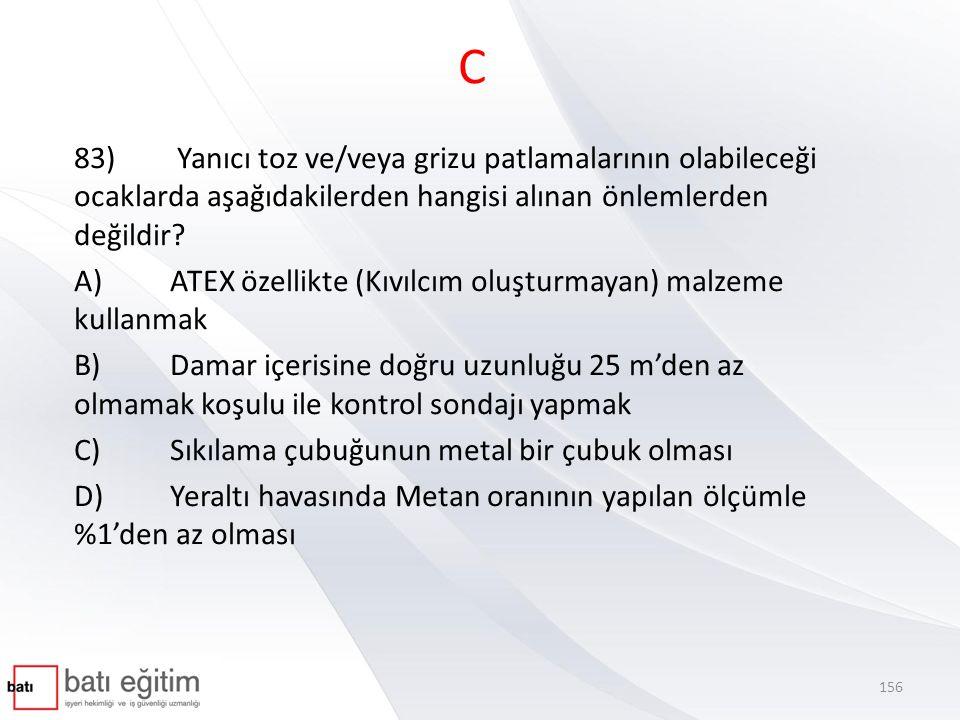 C 83) Yanıcı toz ve/veya grizu patlamalarının olabileceği ocaklarda aşağıdakilerden hangisi alınan önlemlerden değildir? A)ATEX özellikte (Kıvılcım ol