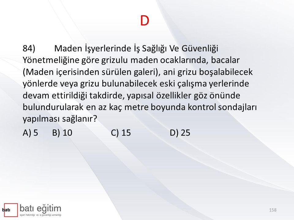 D 84) Maden İşyerlerinde İş Sağlığı Ve Güvenliği Yönetmeliğine göre grizulu maden ocaklarında, bacalar (Maden içerisinden sürülen galeri), ani grizu b