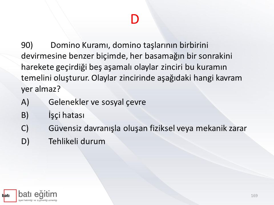 D 90) Domino Kuramı, domino taşlarının birbirini devirmesine benzer biçimde, her basamağın bir sonrakini harekete geçirdiği beş aşamalı olaylar zincir