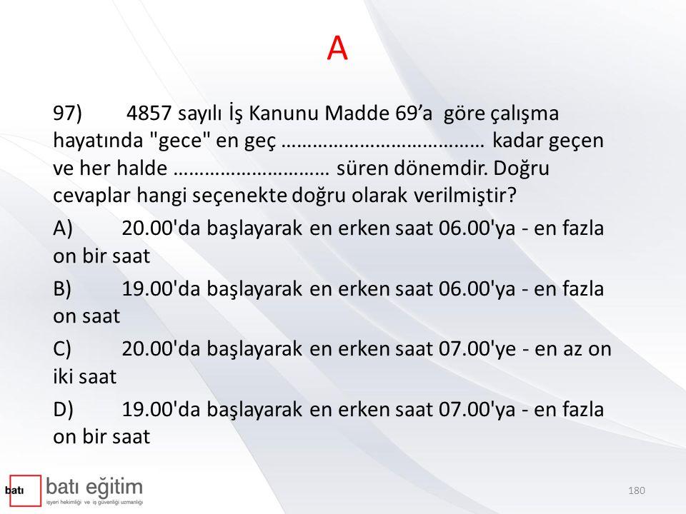 A 97) 4857 sayılı İş Kanunu Madde 69'a göre çalışma hayatında