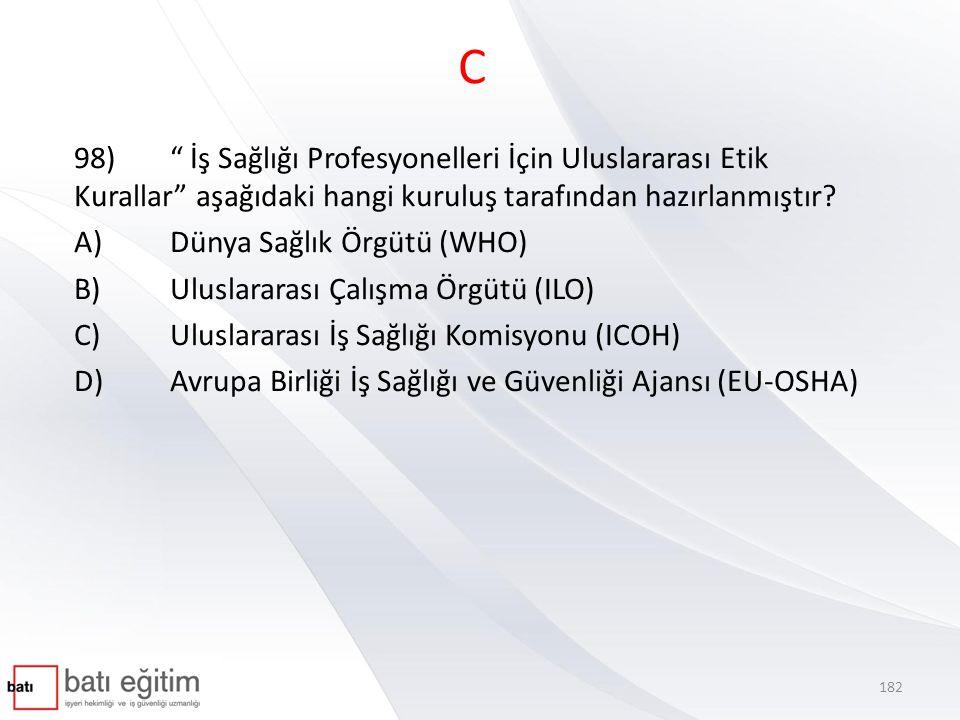 """C 98)"""" İş Sağlığı Profesyonelleri İçin Uluslararası Etik Kurallar"""" aşağıdaki hangi kuruluş tarafından hazırlanmıştır? A)Dünya Sağlık Örgütü (WHO) B)Ul"""