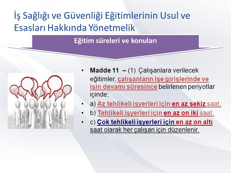 İş Sağlığı ve Güvenliği Eğitimlerinin Usul ve Esasları Hakkında Yönetmelik Eğitim süreleri ve konuları •Madde 11 – (1) Çalışanlara verilecek eğitimler