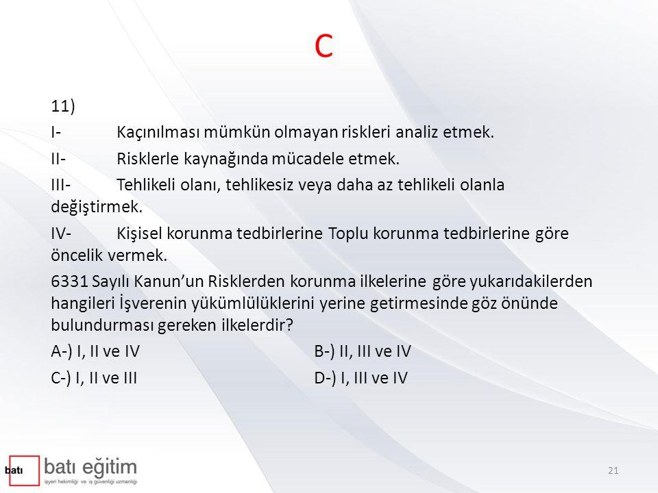 C 11) I- Kaçınılması mümkün olmayan riskleri analiz etmek. II- Risklerle kaynağında mücadele etmek. III- Tehlikeli olanı, tehlikesiz veya daha az tehl
