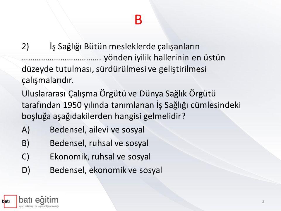 C 72) Aşağıda görülen işaretlerden hangisi biyolojik risk etkeni işaretidir? A)B) C)D) 134