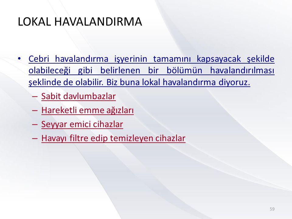 LOKAL HAVALANDIRMA • Cebri havalandırma işyerinin tamamını kapsayacak şekilde olabileceği gibi belirlenen bir bölümün havalandırılması şeklinde de ola