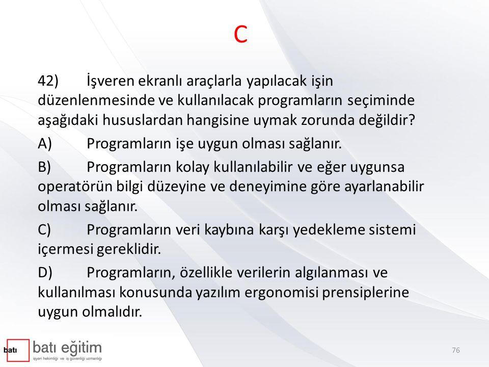 C 42)İşveren ekranlı araçlarla yapılacak işin düzenlenmesinde ve kullanılacak programların seçiminde aşağıdaki hususlardan hangisine uymak zorunda değ