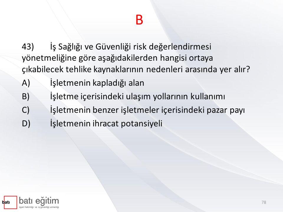 B 43)İş Sağlığı ve Güvenliği risk değerlendirmesi yönetmeliğine göre aşağıdakilerden hangisi ortaya çıkabilecek tehlike kaynaklarının nedenleri arasın