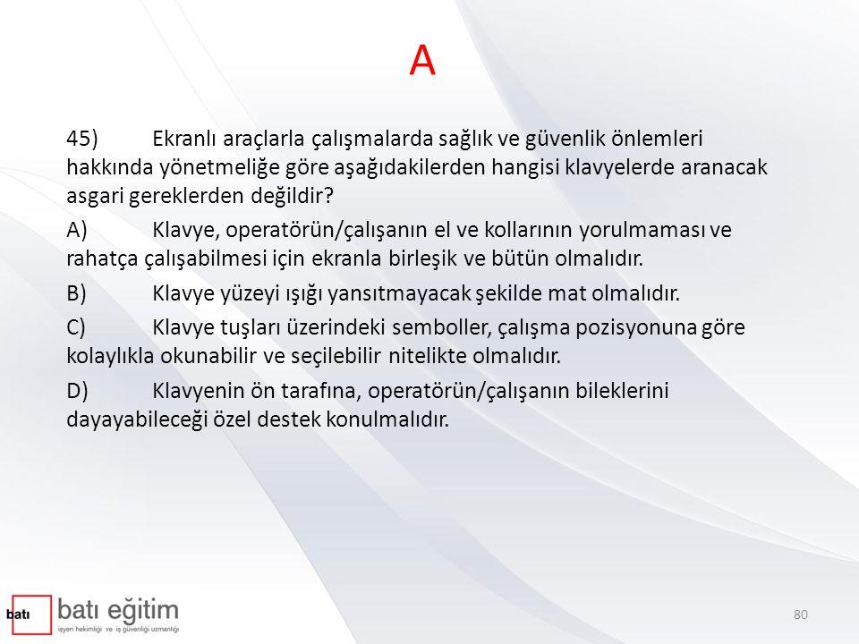 A 45)Ekranlı araçlarla çalışmalarda sağlık ve güvenlik önlemleri hakkında yönetmeliğe göre aşağıdakilerden hangisi klavyelerde aranacak asgari gerekle