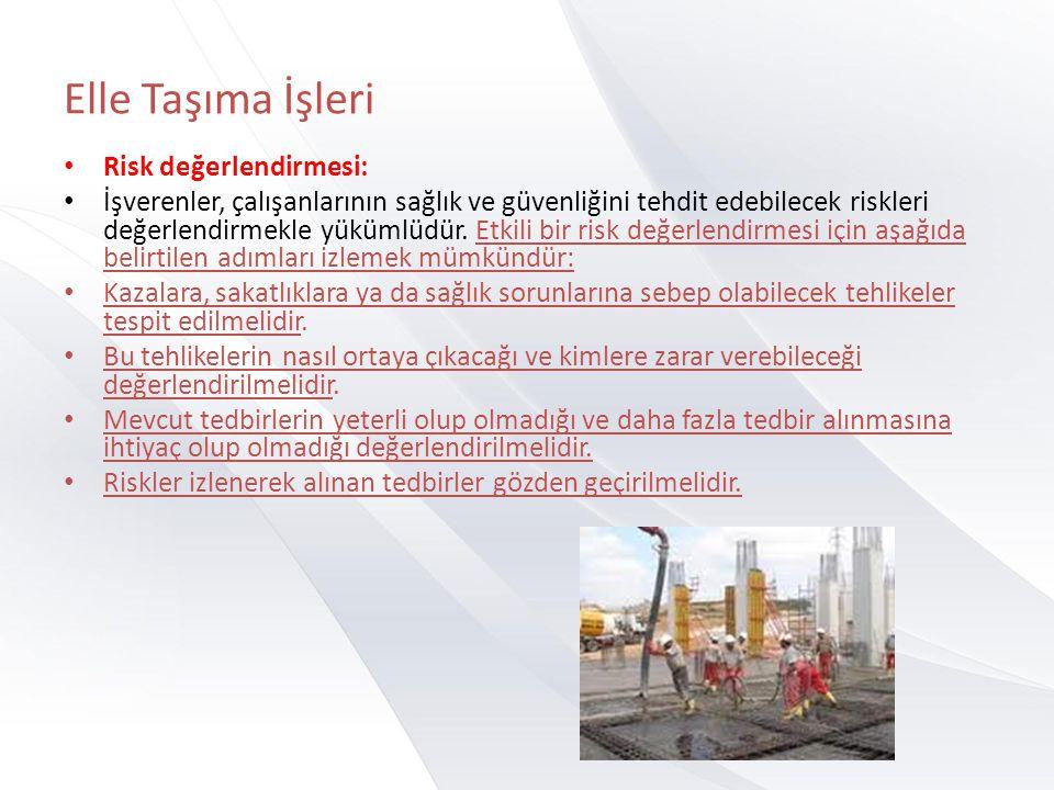 Elle Taşıma İşleri • Risk değerlendirmesi: • İşverenler, çalışanlarının sağlık ve güvenliğini tehdit edebilecek riskleri değerlendirmekle yükümlüdür.