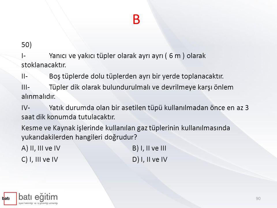 B 50) I- Yanıcı ve yakıcı tüpler olarak ayrı ayrı ( 6 m ) olarak stoklanacaktır. II- Boş tüplerde dolu tüplerden ayrı bir yerde toplanacaktır. III- Tü