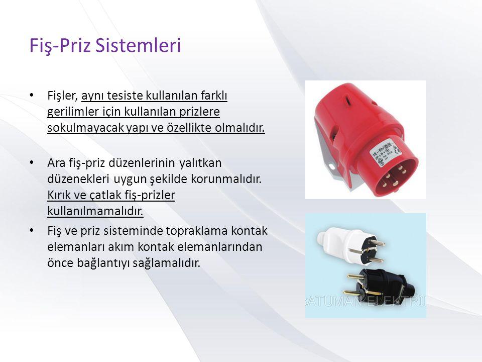 Fiş-Priz Sistemleri • Fişler, aynı tesiste kullanılan farklı gerilimler için kullanılan prizlere sokulmayacak yapı ve özellikte olmalıdır. • Ara fiş-p
