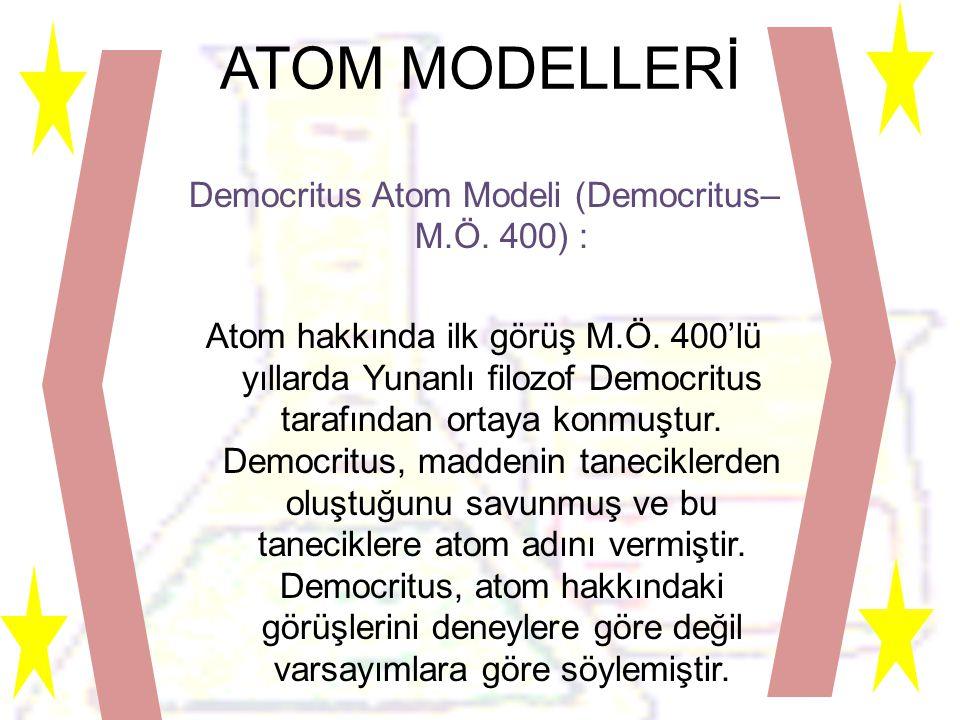 ATOM MODELLERİ Democritus Atom Modeli (Democritus– M.Ö.