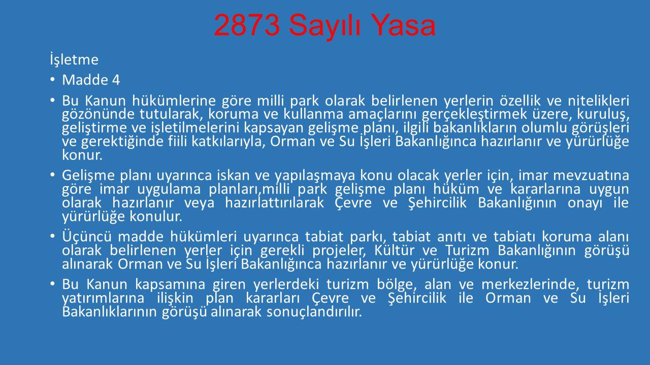 2873 Sayılı Yasa İşletme • Madde 4 • Bu Kanun hükümlerine göre milli park olarak belirlenen yerlerin özellik ve nitelikleri gözönünde tutularak, korum