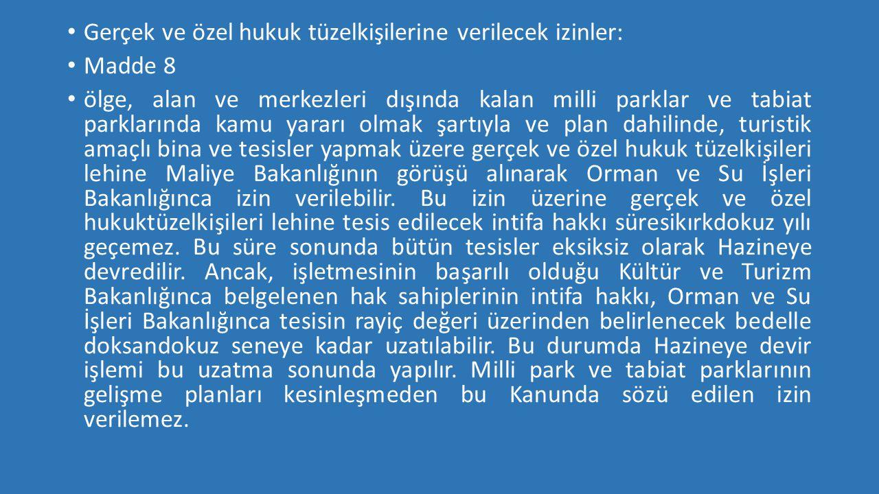 • Gerçek ve özel hukuk tüzelkişilerine verilecek izinler: • Madde 8 • ölge, alan ve merkezleri dışında kalan milli parklar ve tabiat parklarında kamu
