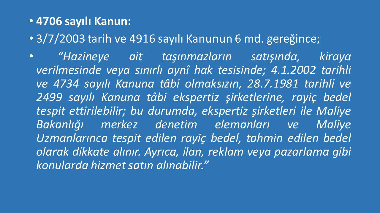"""• 4706 sayılı Kanun: • 3/7/2003 tarih ve 4916 sayılı Kanunun 6 md. gereğince; • """"Hazineye ait taşınmazların satışında, kiraya verilmesinde veya sınırl"""