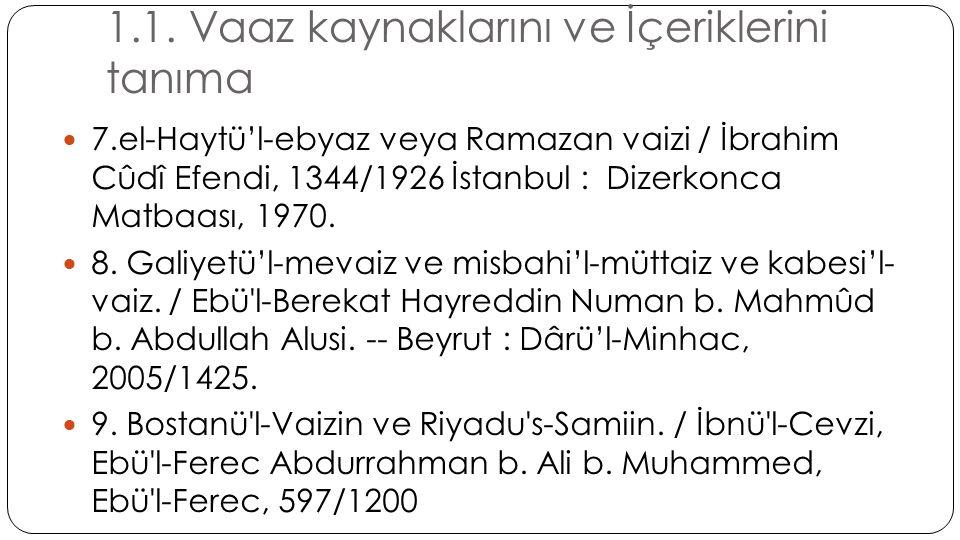 1.1. Vaaz kaynaklarını ve İçeriklerini tanıma  7.el-Haytü'l-ebyaz veya Ramazan vaizi / İbrahim Cûdî Efendi, 1344/1926 İstanbul : Dizerkonca Matbaası,