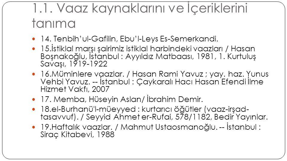 1.1. Vaaz kaynaklarını ve İçeriklerini tanıma  14. Tenbih'ul-Gafilin, Ebu'l-Leys Es-Semerkandi.  15.İstiklal marşı şairimiz istiklal harbindeki vaaz