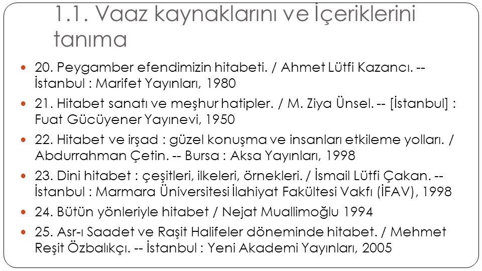 1.1. Vaaz kaynaklarını ve İçeriklerini tanıma  20. Peygamber efendimizin hitabeti. / Ahmet Lütfi Kazancı. -- İstanbul : Marifet Yayınları, 1980  21.