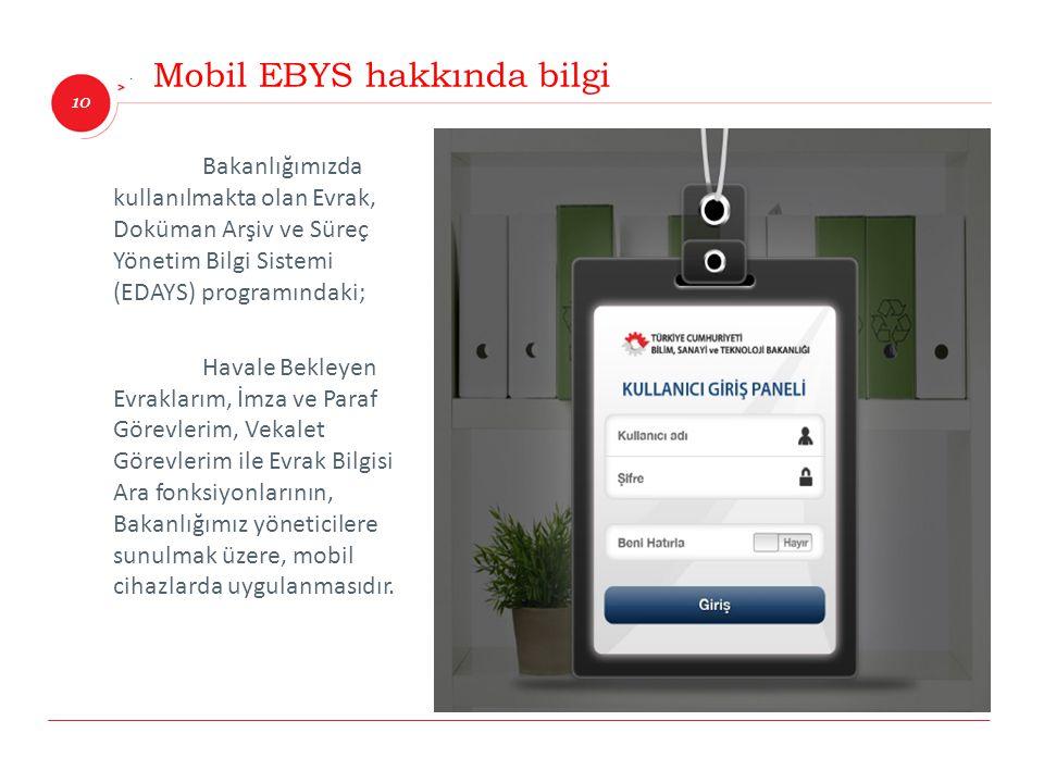 10 İnnova Bilişim Çözümleri Mobil EBYS hakkında bilgi Bakanlığımızda kullanılmakta olan Evrak, Doküman Arşiv ve Süreç Yönetim Bilgi Sistemi (EDAYS) pr