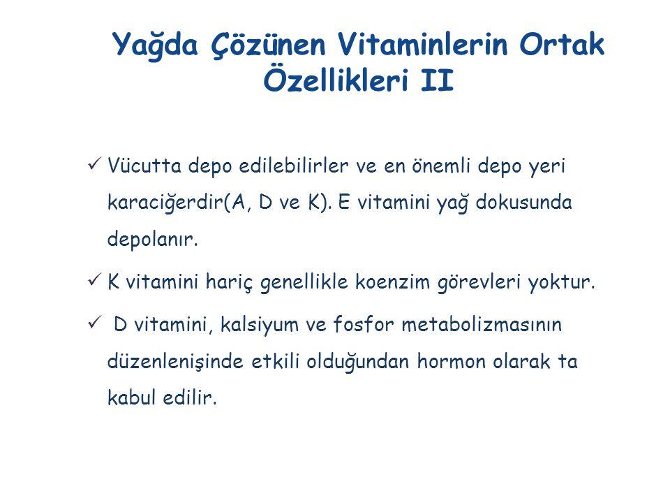 Yağda Çözünen Vitaminlerin Ortak Özellikleri II  Vücutta depo edilebilirler ve en önemli depo yeri karaciğerdir(A, D ve K). E vitamini yağ dokusunda