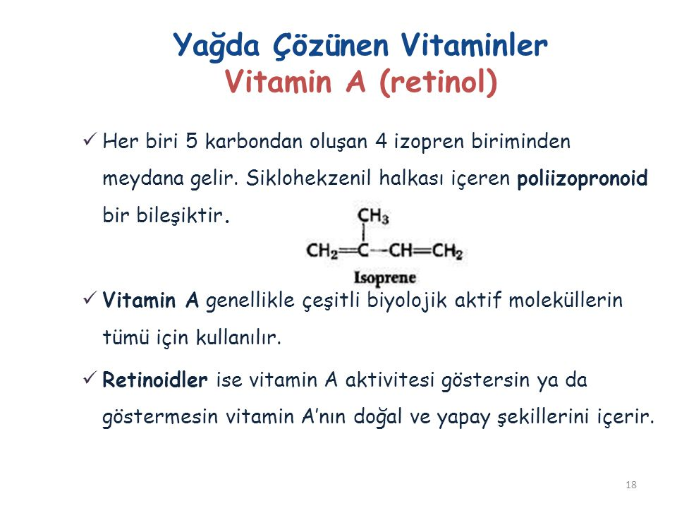 Yağda Çözünen Vitaminler Vitamin A (retinol)  Her biri 5 karbondan oluşan 4 izopren biriminden meydana gelir. Siklohekzenil halkası içeren poliizopro