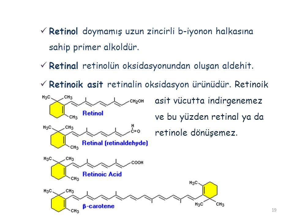 19  Retinol doymamış uzun zincirli b-iyonon halkasına sahip primer alkoldür.  Retinal retinolün oksidasyonundan oluşan aldehit.  Retinoik asit reti