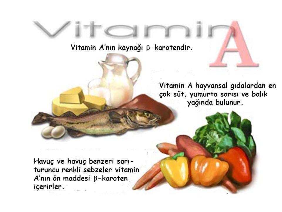 Vitamin A'nın kaynağı  -karotendir. Vitamin A hayvansal gıdalardan en çok süt, yumurta sarısı ve balık yağında bulunur. Havuç ve havuç benzeri sarı-