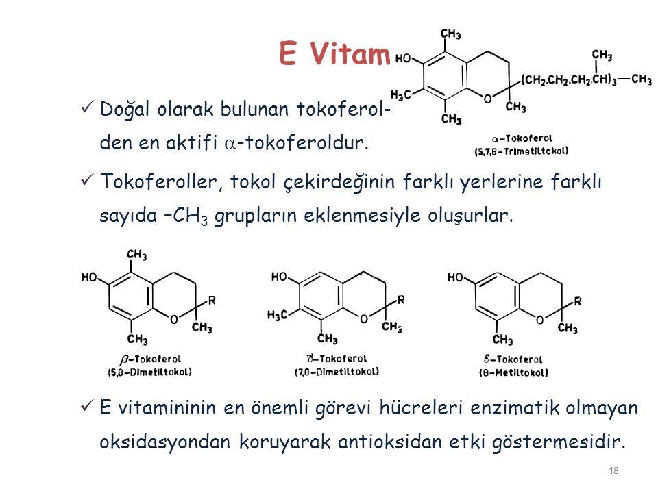  Doğal olarak bulunan tokoferol- den en aktifi  -tokoferoldur.  Tokoferoller, tokol çekirdeğinin farklı yerlerine farklı sayıda –CH 3 grupların ekl
