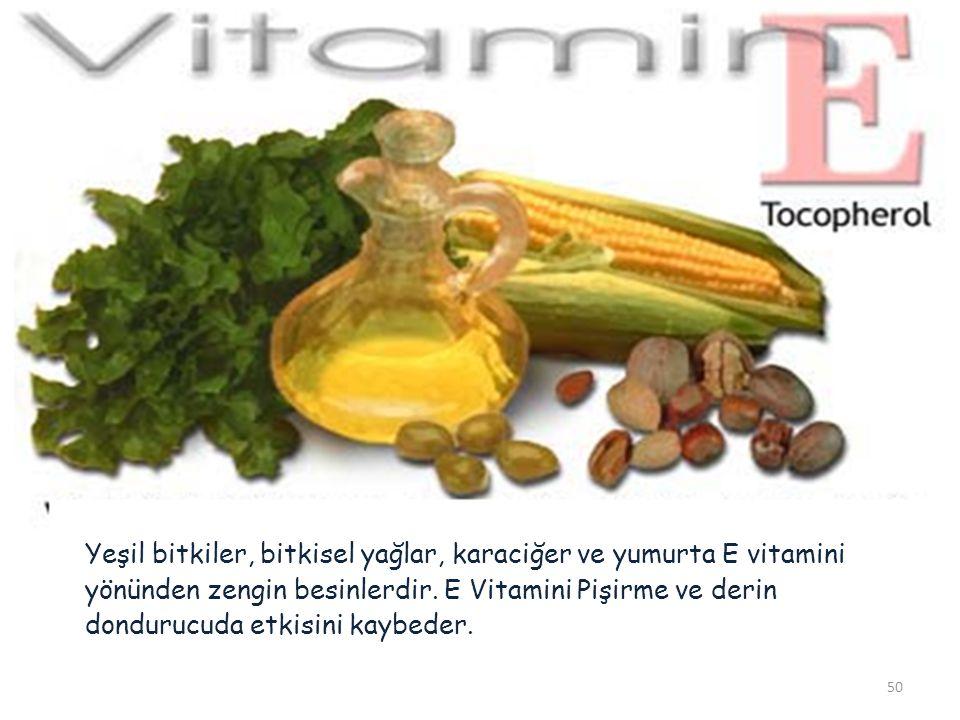 Yeşil bitkiler, bitkisel yağlar, karaciğer ve yumurta E vitamini yönünden zengin besinlerdir. E Vitamini Pişirme ve derin dondurucuda etkisini kaybede