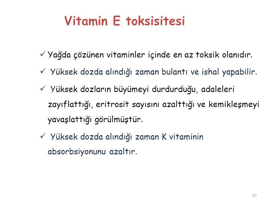 57 Vitamin E toksisitesi  Yağda çözünen vitaminler içinde en az toksik olanıdır.  Yüksek dozda alındığı zaman bulantı ve ishal yapabilir.  Yüksek d