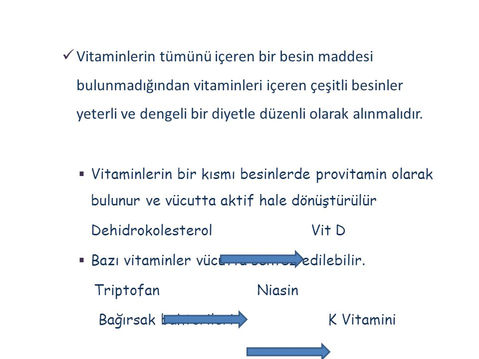  Vitaminlerin tümünü içeren bir besin maddesi bulunmadığından vitaminleri içeren çeşitli besinler yeterli ve dengeli bir diyetle düzenli olarak alınm