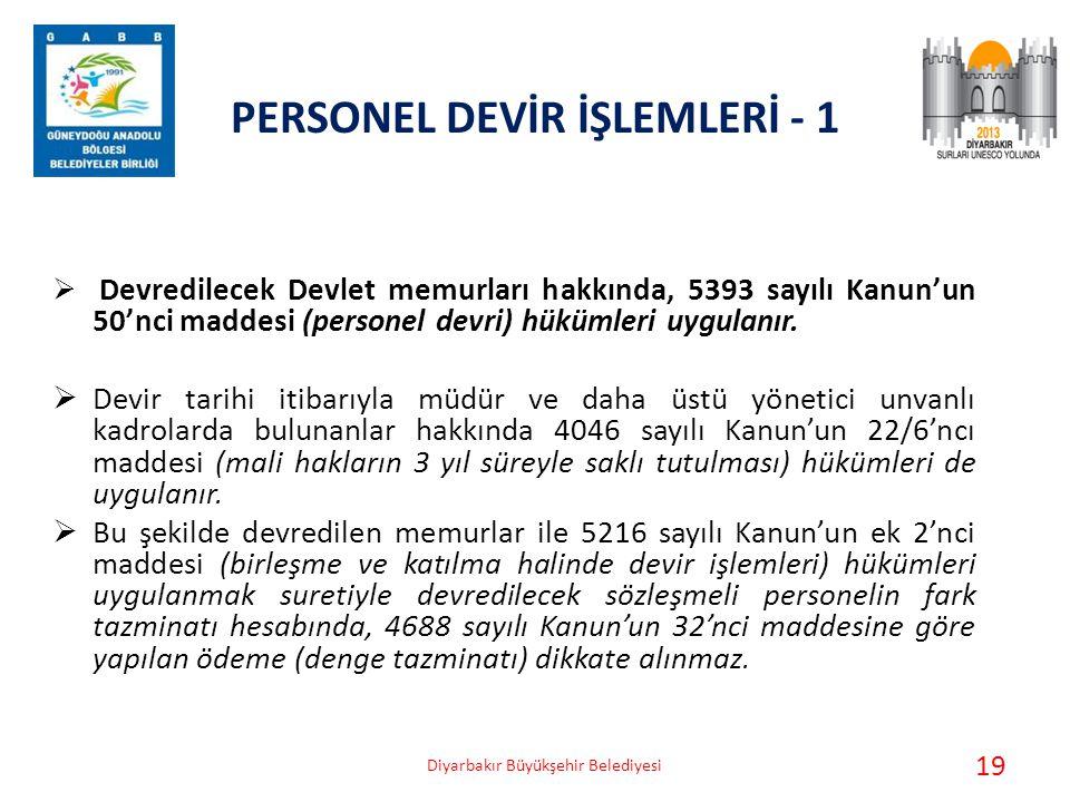 PERSONEL DEVİR İŞLEMLERİ - 1  Devredilecek Devlet memurları hakkında, 5393 sayılı Kanun'un 50'nci maddesi (personel devri) hükümleri uygulanır.  Dev
