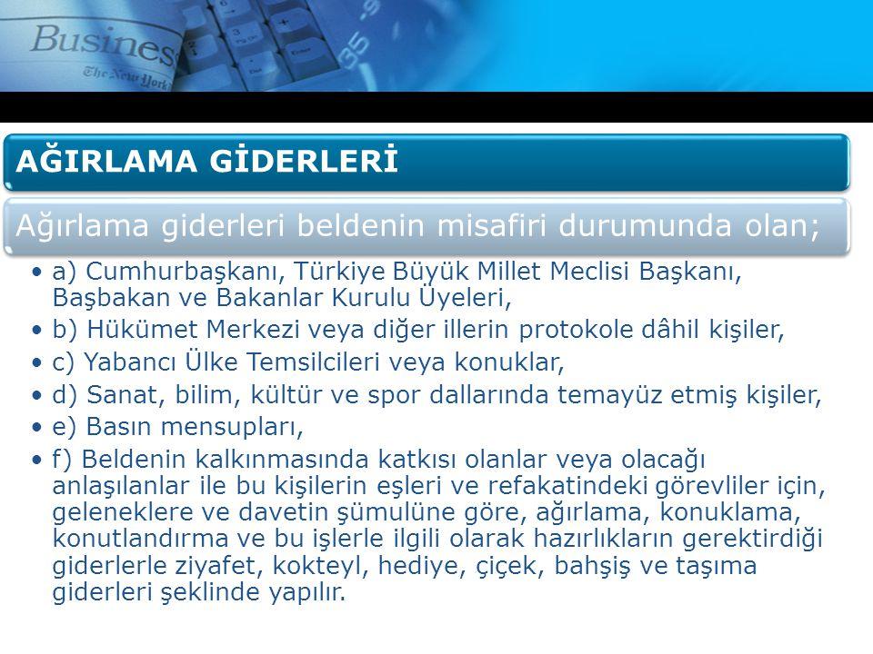 AĞIRLAMA GİDERLERİAğırlama giderleri beldenin misafiri durumunda olan; •a) Cumhurbaşkanı, Türkiye Büyük Millet Meclisi Başkanı, Başbakan ve Bakanlar K