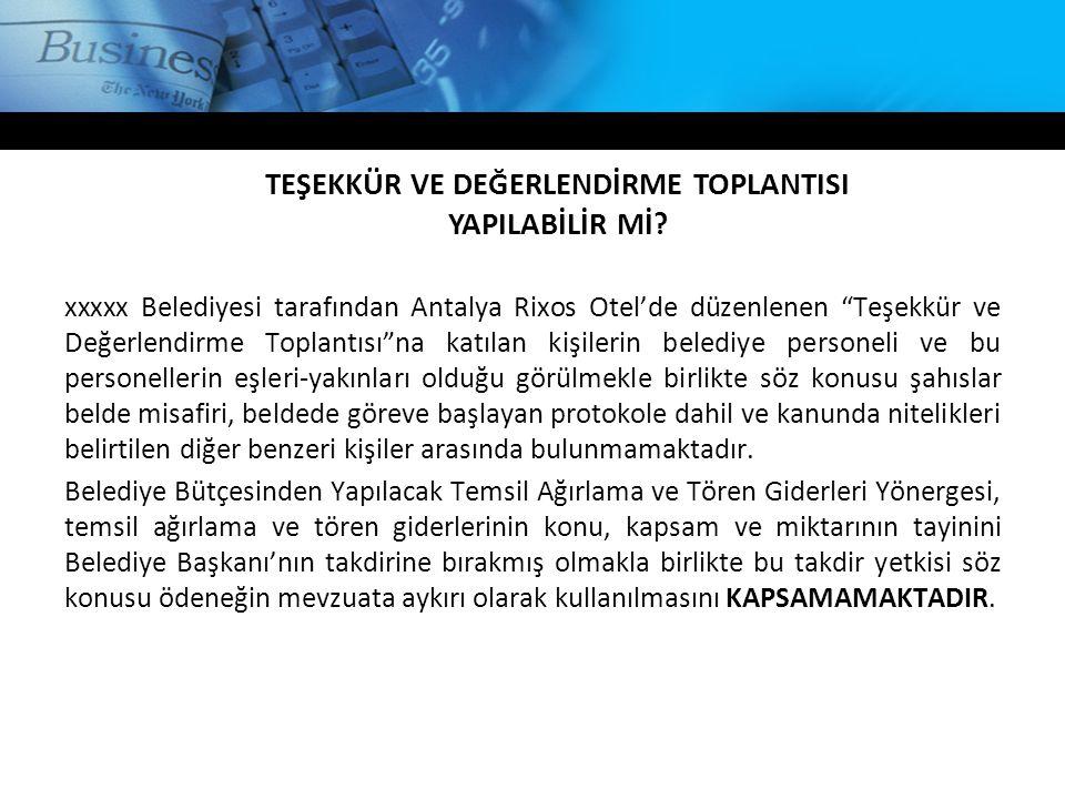 """xxxxx Belediyesi tarafından Antalya Rixos Otel'de düzenlenen """"Teşekkür ve Değerlendirme Toplantısı""""na katılan kişilerin belediye personeli ve bu perso"""