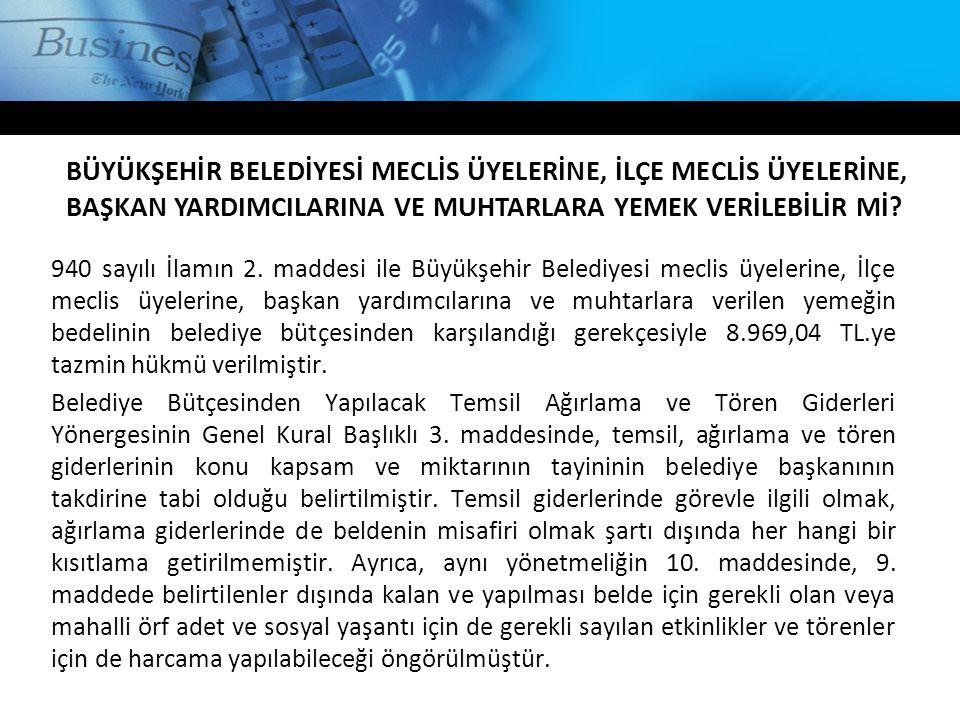 940 sayılı İlamın 2. maddesi ile Büyükşehir Belediyesi meclis üyelerine, İlçe meclis üyelerine, başkan yardımcılarına ve muhtarlara verilen yemeğin be