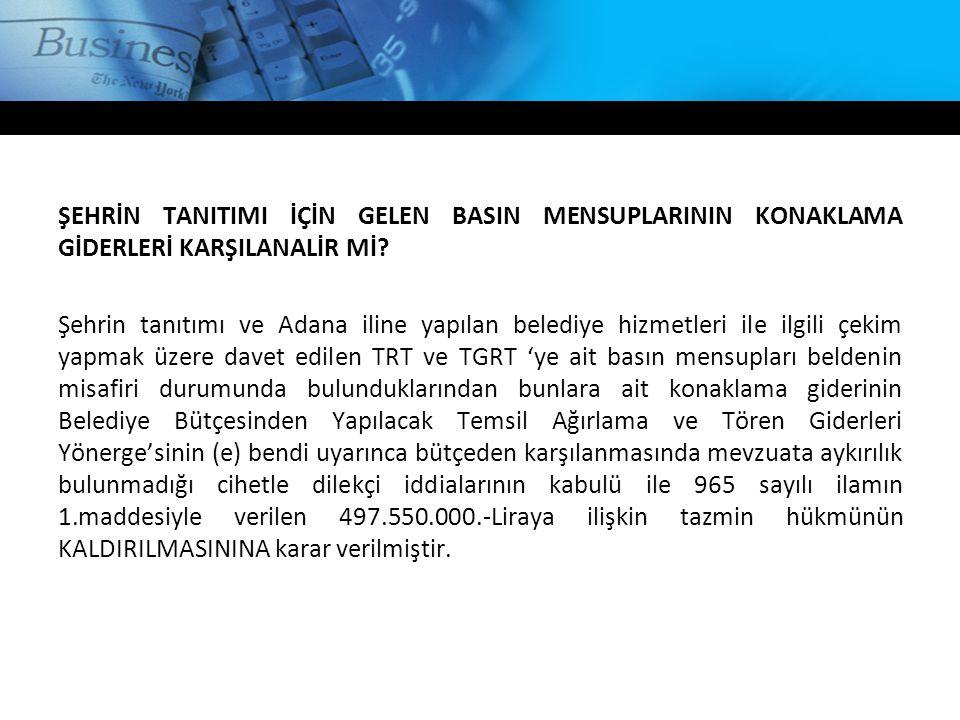 ŞEHRİN TANITIMI İÇİN GELEN BASIN MENSUPLARININ KONAKLAMA GİDERLERİ KARŞILANALİR Mİ? Şehrin tanıtımı ve Adana iline yapılan belediye hizmetleri ile ilg
