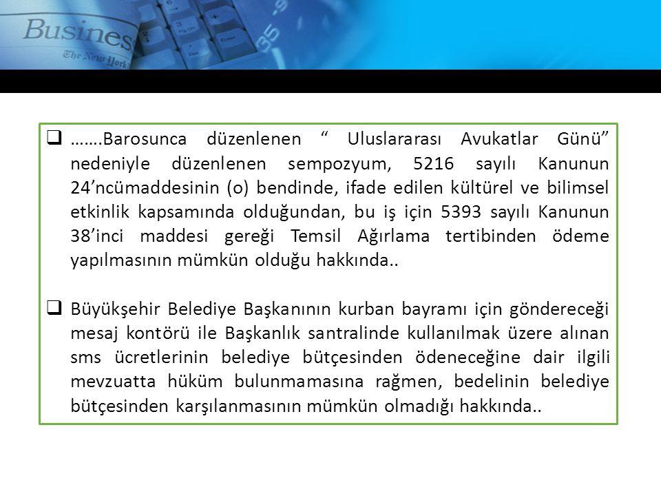 """ …….Barosunca düzenlenen """" Uluslararası Avukatlar Günü"""" nedeniyle düzenlenen sempozyum, 5216 sayılı Kanunun 24'ncümaddesinin (o) bendinde, ifade edil"""