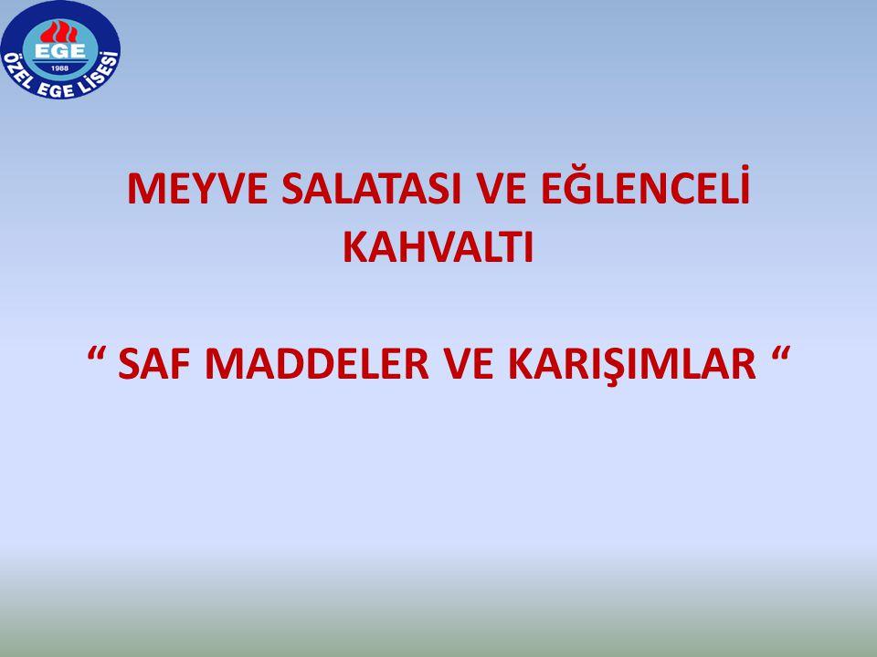 """MEYVE SALATASI VE EĞLENCELİ KAHVALTI """" SAF MADDELER VE KARIŞIMLAR """""""