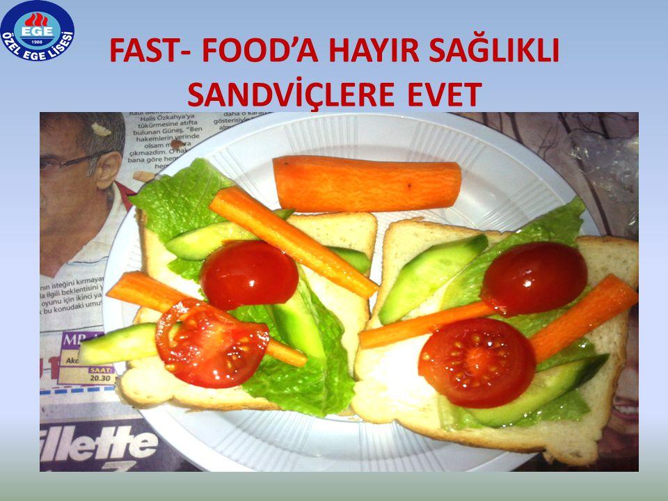 FAST- FOOD'A HAYIR SAĞLIKLI SANDVİÇLERE EVET