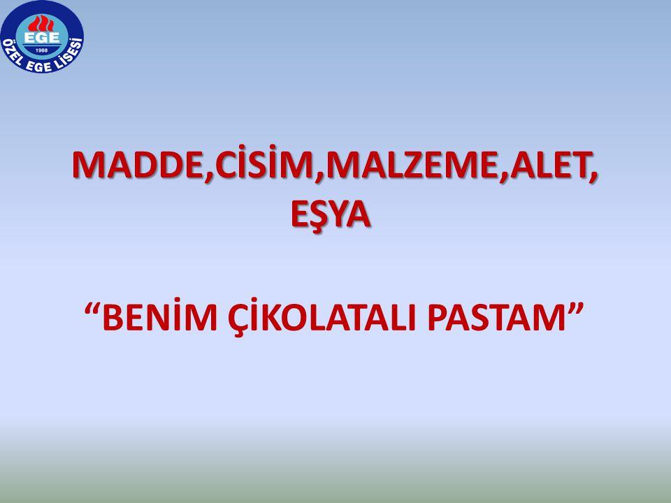 """MADDE,CİSİM,MALZEME,ALET, EŞYA MADDE,CİSİM,MALZEME,ALET, EŞYA """"BENİM ÇİKOLATALI PASTAM"""""""